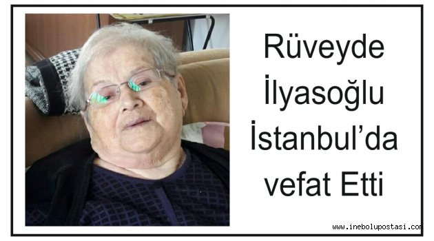 Rüveyde İlyasoğlu İstanbul'da Vefat etti