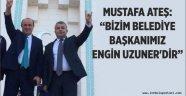 'BİZİM BELEDİYE BAŞKANIMIZ ENGİN UZUNER'DİR'