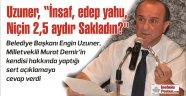 Başkan Uzuner'den Milletvekili Demir'e cevap gecikmedi