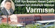 Çelebioğlu; Cezaevi İçin Ankaraya Gitmeye Var mısın