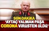Aytaç Yalman Paşa Korona Virüsü nedeniyle vefat etti