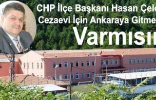 Çelebioğlu; Cezaevi İçin Ankaraya Gitmeye Var...