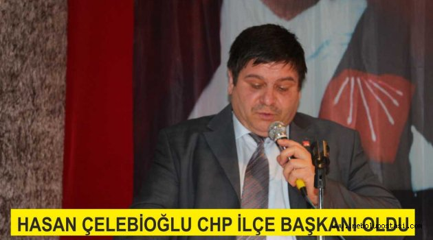Hasan Çelebioğlu CHP İlçe Başkanı Oldu