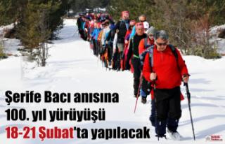 Şerife Bacı anısına 100. yıl yürüyüşü 18-21...